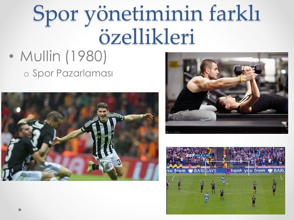 Spor yönetiminin farklı özellikleri Mullin (1980) o Spor Pazarlaması