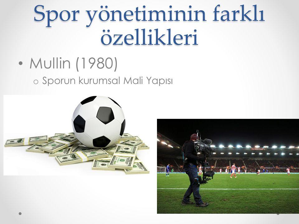 Spor yönetiminin farklı özellikleri Mullin (1980) o Sporun kurumsal Mali Yapısı