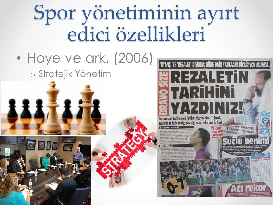 Spor yönetiminin ayırt edici özellikleri Hoye ve ark. (2006) o Stratejik Yönetim