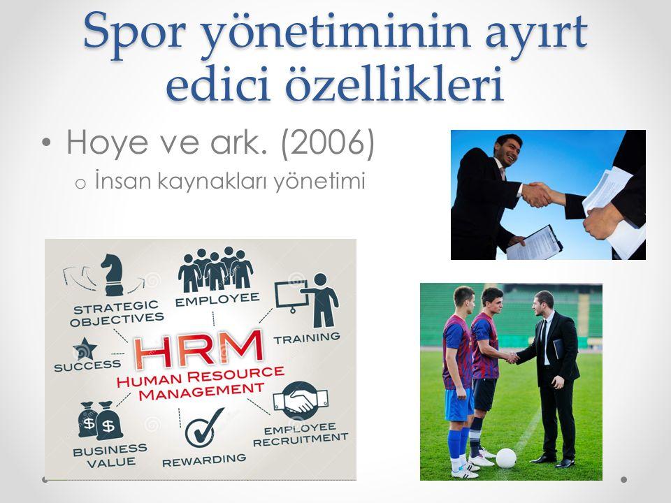 Spor yönetiminin ayırt edici özellikleri Hoye ve ark. (2006) o İnsan kaynakları yönetimi