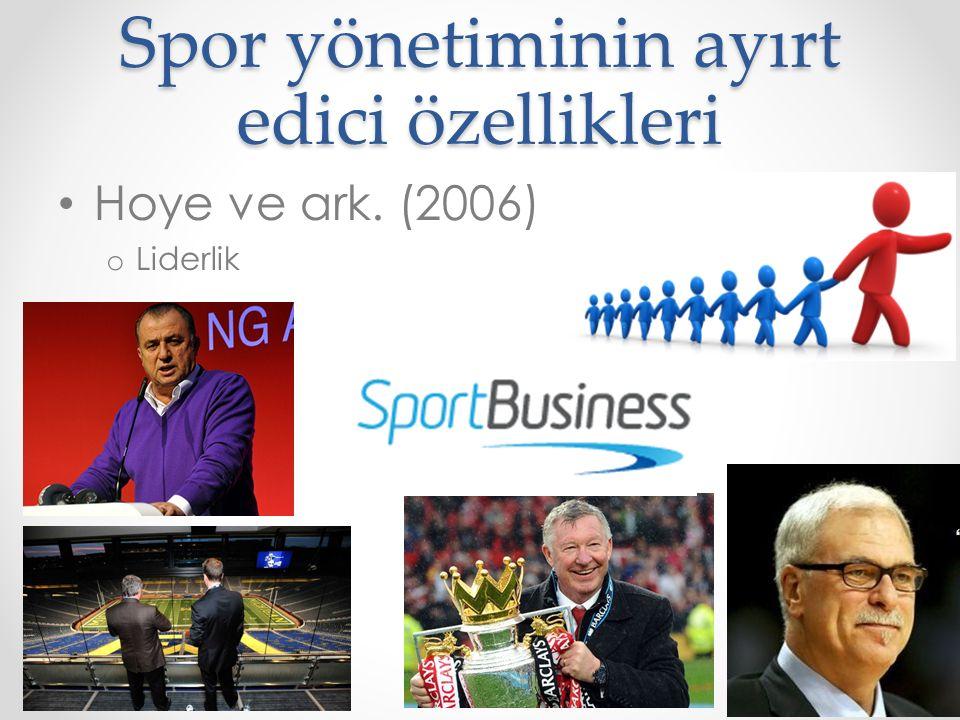 Spor yönetiminin ayırt edici özellikleri Hoye ve ark. (2006) o Liderlik