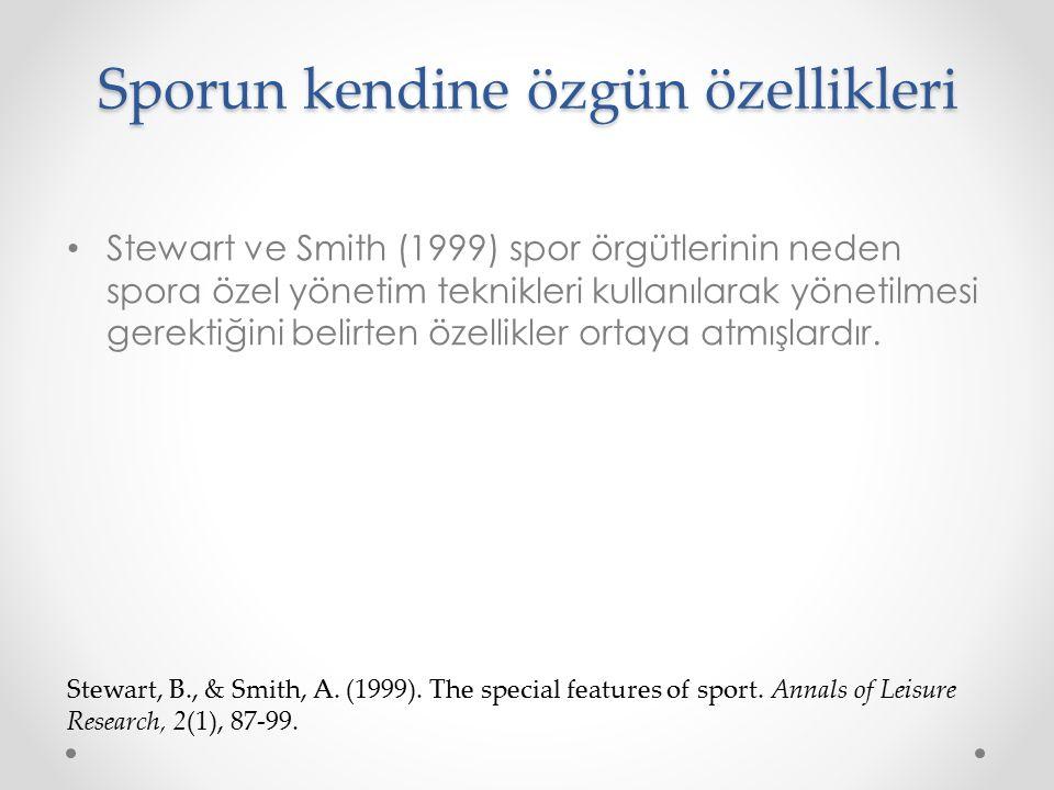 Sporun kendine özgün özellikleri Stewart ve Smith (1999) spor örgütlerinin neden spora özel yönetim teknikleri kullanılarak yönetilmesi gerektiğini be