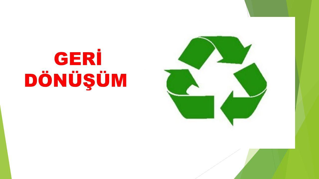  Değerlendirilebilir atıkların çeşitli fiziksel ve/veya kimyasal işlemlerle ikincil hammaddeye dönüştürülerek tekrar üretim sürecine dahil edilmesine geri dönüşüm denir.