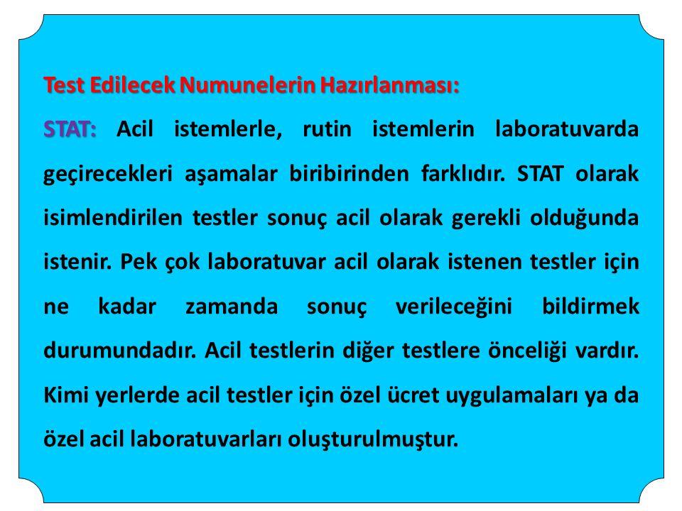 Test Edilecek Numunelerin Hazırlanması: STAT: STAT: Acil istemlerle, rutin istemlerin laboratuvarda geçirecekleri aşamalar biribirinden farklıdır.