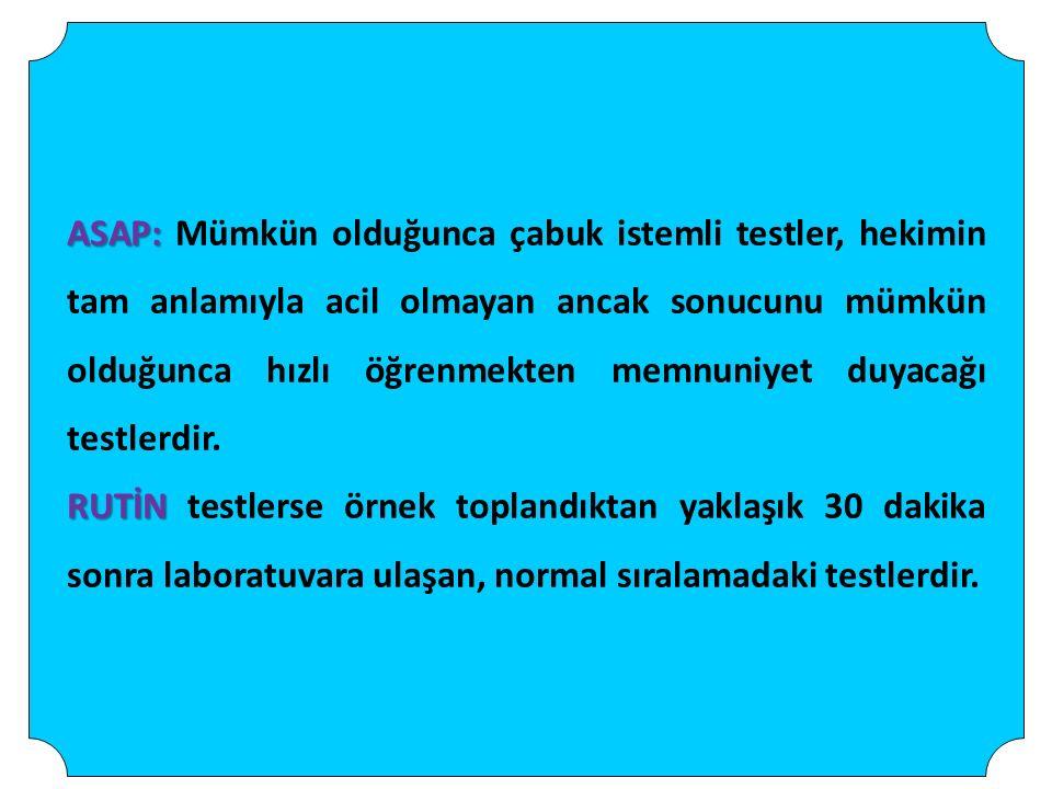 ASAP: ASAP: Mümkün olduğunca çabuk istemli testler, hekimin tam anlamıyla acil olmayan ancak sonucunu mümkün olduğunca hızlı öğrenmekten memnuniyet duyacağı testlerdir.