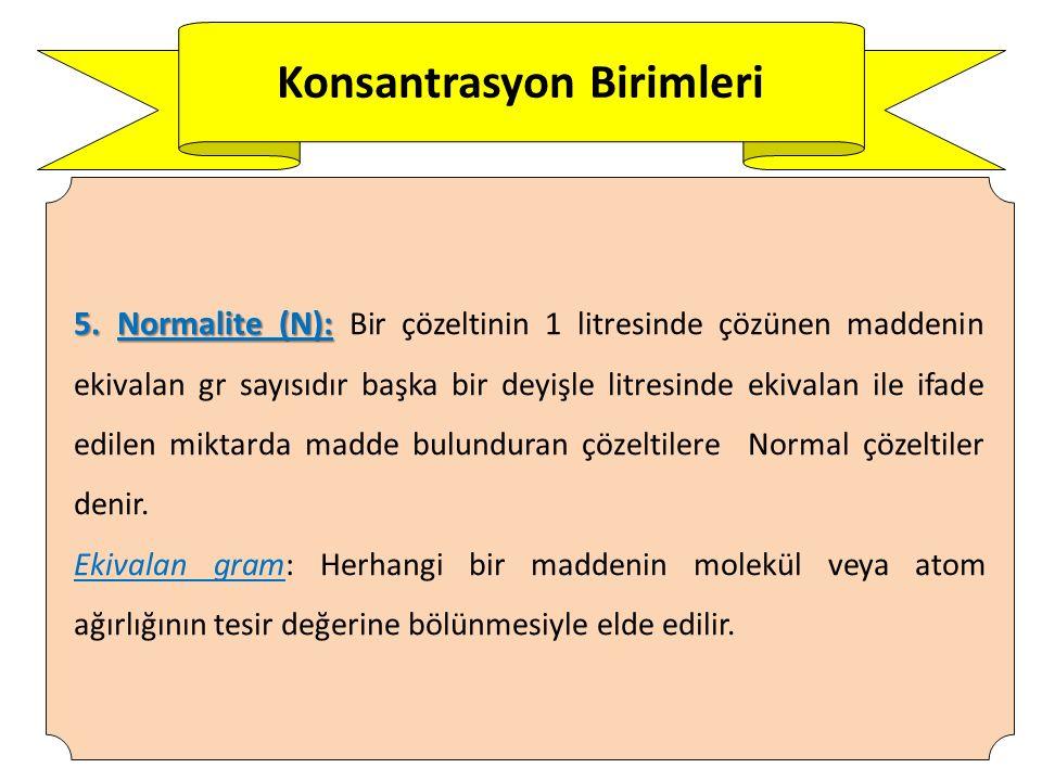 Konsantrasyon Birimleri 5.Normalite (N): 5.
