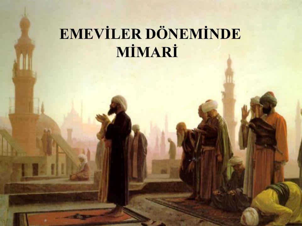 EMEVİLER DEVRİ MİMARİSİNİN GENEL ÖZELLİKLERİ (661-750) * Suriye, İran, Irak ve Mısır'ın İslam topraklarına katılmasıyla Araplar yeni kültür ve sanat eserleriyle karşılaştılar.
