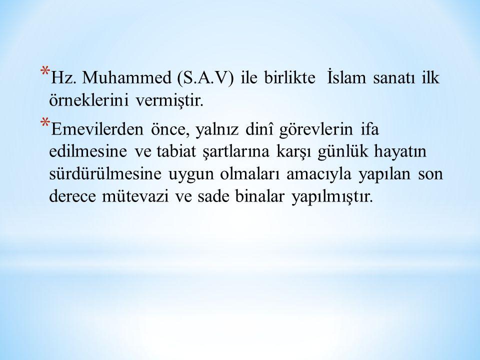 * Hz. Muhammed (S.A.V) ile birlikte İslam sanatı ilk örneklerini vermiştir. * Emevilerden önce, yalnız dinî görevlerin ifa edilmesine ve tabiat şartla
