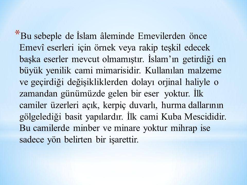 * Bu sebeple de İslam âleminde Emevilerden önce Emevî eserleri için örnek veya rakip teşkil edecek başka eserler mevcut olmamıştır. İslam'ın getirdiği