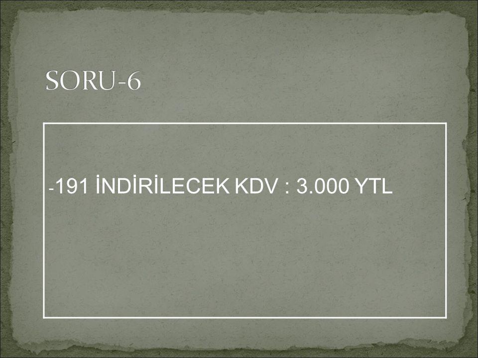 - 191 İNDİRİLECEK KDV : 3.000 YTL