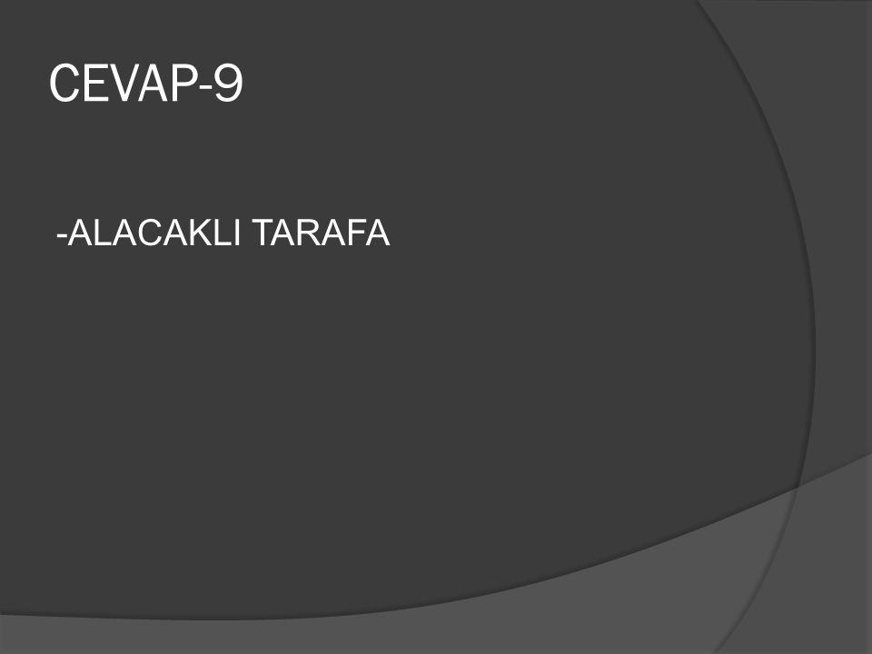 CEVAP-9 -ALACAKLI TARAFA