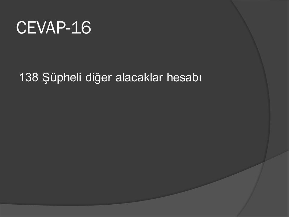 CEVAP-16 138 Şüpheli diğer alacaklar hesabı