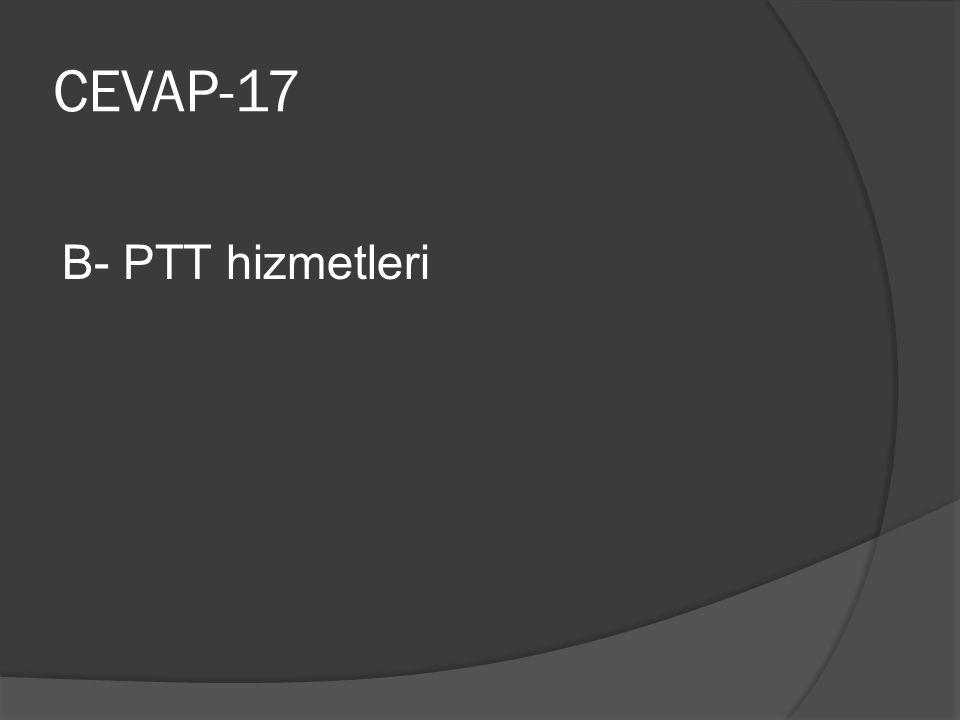 CEVAP-17 B- PTT hizmetleri