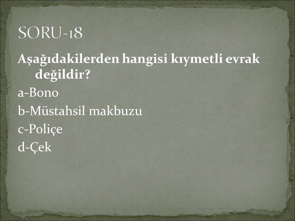 Aşağıdakilerden hangisi kıymetli evrak değildir a-Bono b-Müstahsil makbuzu c-Poliçe d-Çek