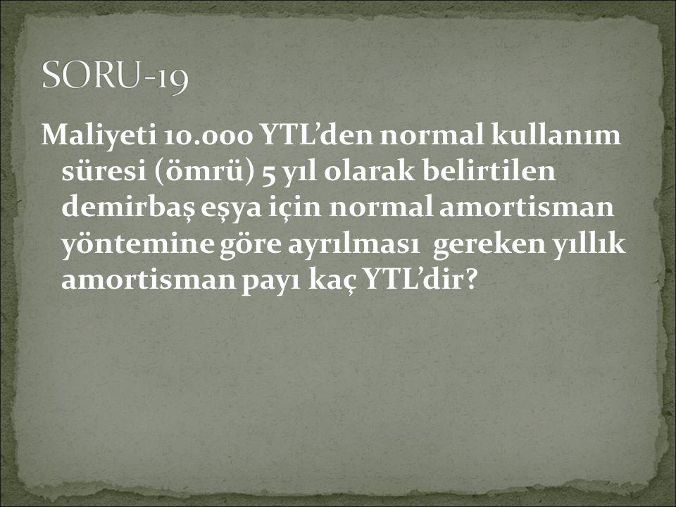 Maliyeti 10.000 YTL'den normal kullanım süresi (ömrü) 5 yıl olarak belirtilen demirbaş eşya için normal amortisman yöntemine göre ayrılması gereken yıllık amortisman payı kaç YTL'dir