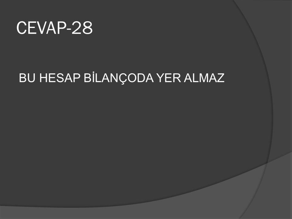 CEVAP-28 BU HESAP BİLANÇODA YER ALMAZ