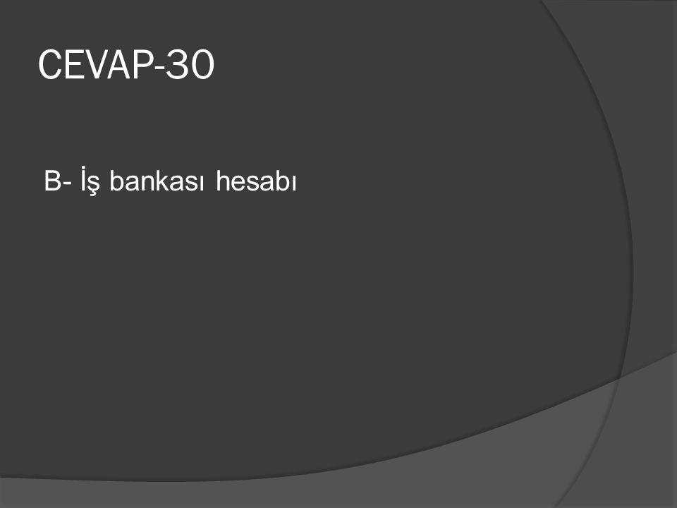 CEVAP-30 B- İş bankası hesabı
