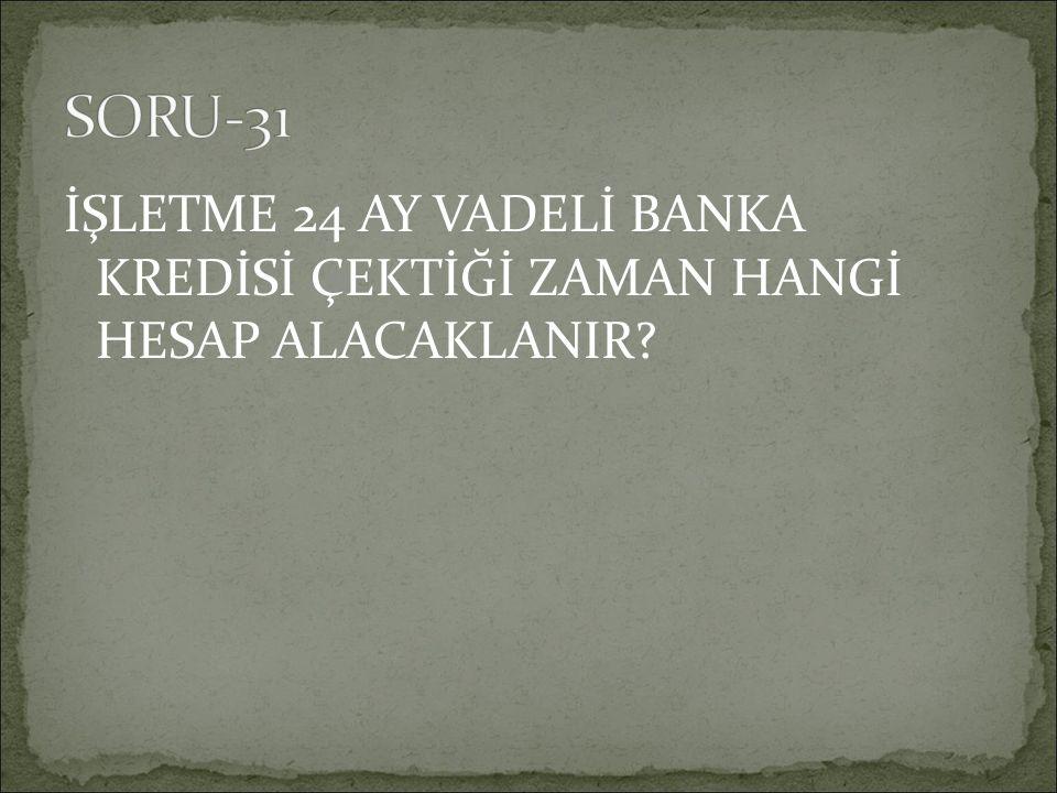 İŞLETME 24 AY VADELİ BANKA KREDİSİ ÇEKTİĞİ ZAMAN HANGİ HESAP ALACAKLANIR