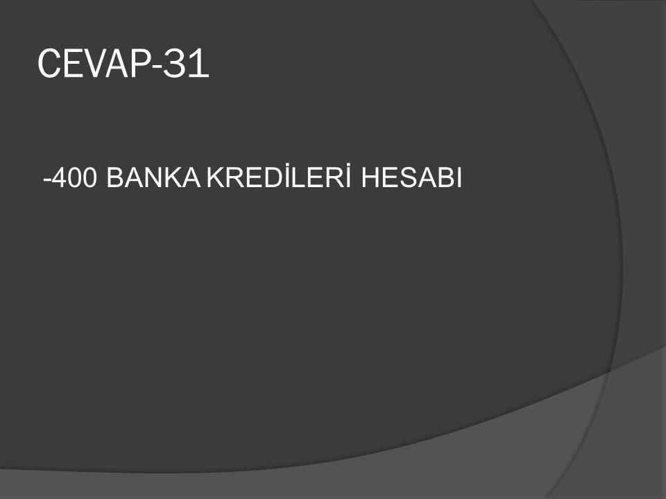 CEVAP-31 -400 BANKA KREDİLERİ HESABI