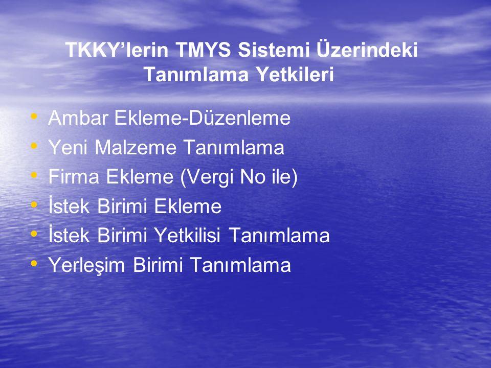 TKKY'lerin TMYS Sistemi Üzerindeki Tanımlama Yetkileri Ambar Ekleme-Düzenleme Yeni Malzeme Tanımlama Firma Ekleme (Vergi No ile) İstek Birimi Ekleme İstek Birimi Yetkilisi Tanımlama Yerleşim Birimi Tanımlama