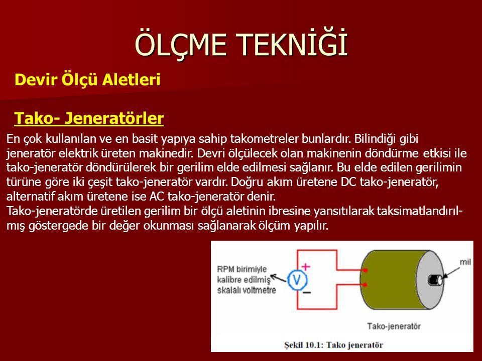 ÖLÇME TEKNİĞİ Devir Ölçü Aletleri Tako- Jeneratörler En çok kullanılan ve en basit yapıya sahip takometreler bunlardır.