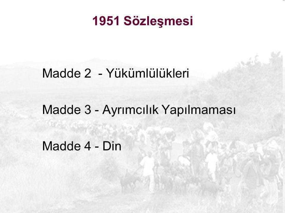 1951 Sözleşmesi Madde 2 - Yükümlülükleri Madde 3 - Ayrımcılık Yapılmaması Madde 4 - Din