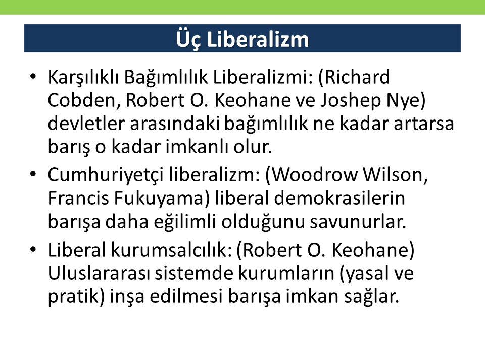 Üç Liberalizm Karşılıklı Bağımlılık Liberalizmi: (Richard Cobden, Robert O.
