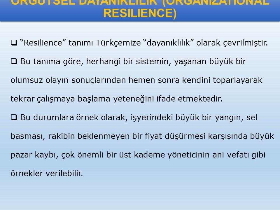 """ÖRGÜTSEL DAYANIKLILIK (ORGANIZATIONAL RESILIENCE)  """"Resilience"""" tanımı Türkçemize """"dayanıklılık"""" olarak çevrilmiştir.  Bu tanıma göre, herhangi bir"""