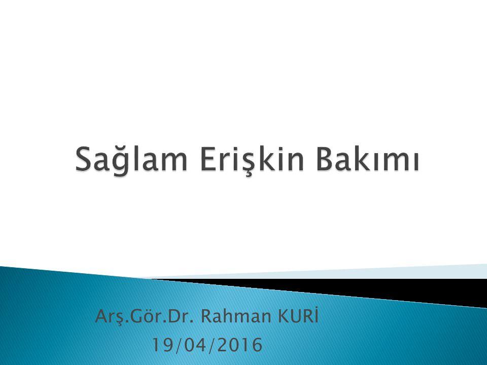 Arş.Gör.Dr. Rahman KURİ 19/04/2016