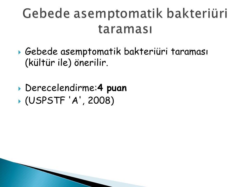  Gebede asemptomatik bakteriüri taraması (kültür ile) önerilir.