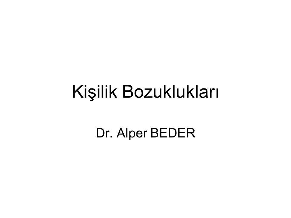 Kişilik Bozuklukları Dr. Alper BEDER
