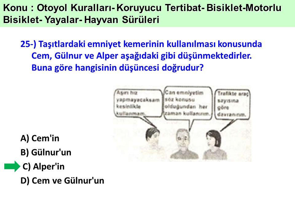 25-) Taşıtlardaki emniyet kemerinin kullanılması konusunda Cem, Gülnur ve Alper aşağıdaki gibi düşünmektedirler.