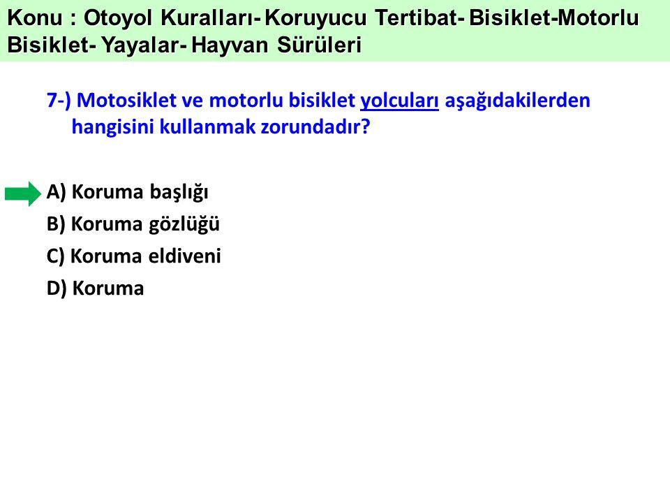 7-) Motosiklet ve motorlu bisiklet yolcuları aşağıdakilerden hangisini kullanmak zorundadır.