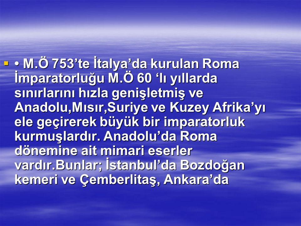  M.Ö 753'te İtalya'da kurulan Roma İmparatorluğu M.Ö 60 'lı yıllarda sınırlarını hızla genişletmiş ve Anadolu,Mısır,Suriye ve Kuzey Afrika'yı ele geç