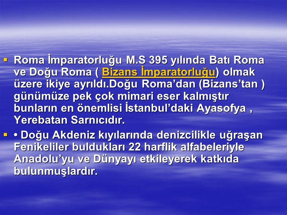  Roma İmparatorluğu M.S 395 yılında Batı Roma ve Doğu Roma ( Bizans İmparatorluğu) olmak üzere ikiye ayrıldı.Doğu Roma'dan (Bizans'tan ) günümüze pek