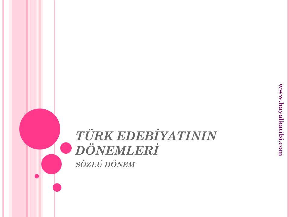 TÜRK EDEBİYATININ DÖNEMLERİ SÖZLÜ DÖNEM www.hayalkatibi.com