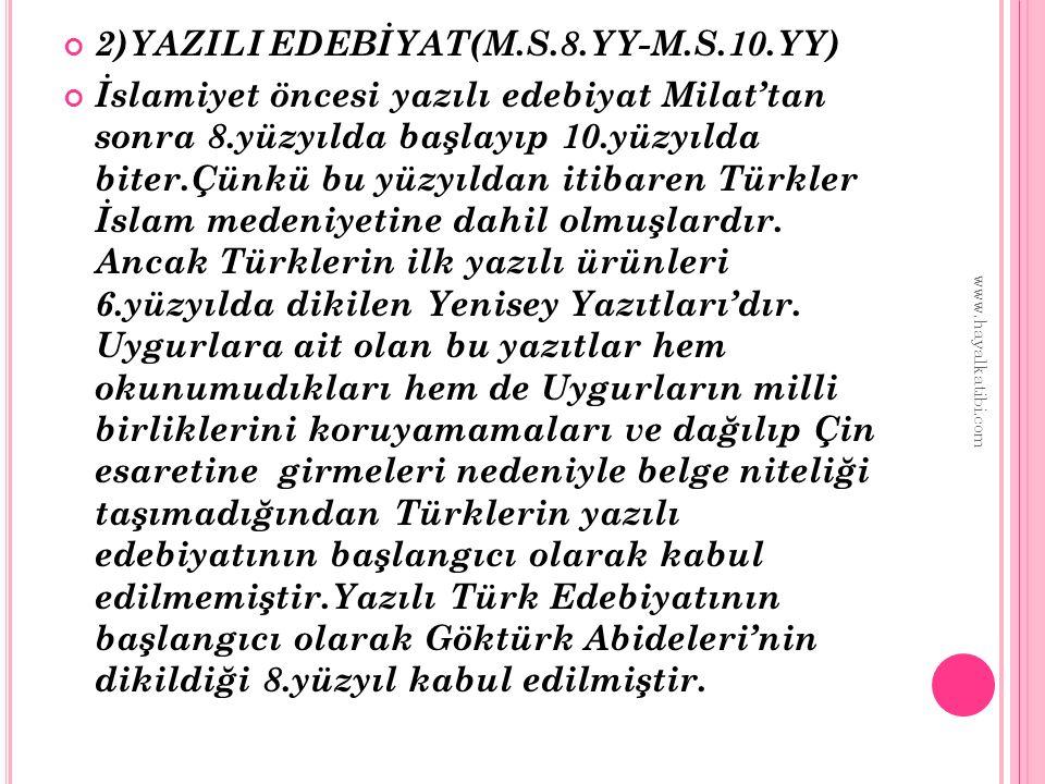 2)YAZILI EDEBİYAT(M.S.8.YY-M.S.10.YY) İslamiyet öncesi yazılı edebiyat Milat'tan sonra 8.yüzyılda başlayıp 10.yüzyılda biter.Çünkü bu yüzyıldan itibar