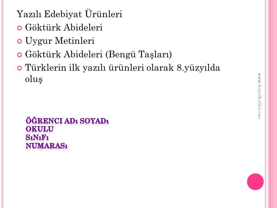 Yazılı Edebiyat Ürünleri Göktürk Abideleri Uygur Metinleri Göktürk Abideleri (Bengü Taşları) Türklerin ilk yazılı ürünleri olarak 8.yüzyılda oluş www.