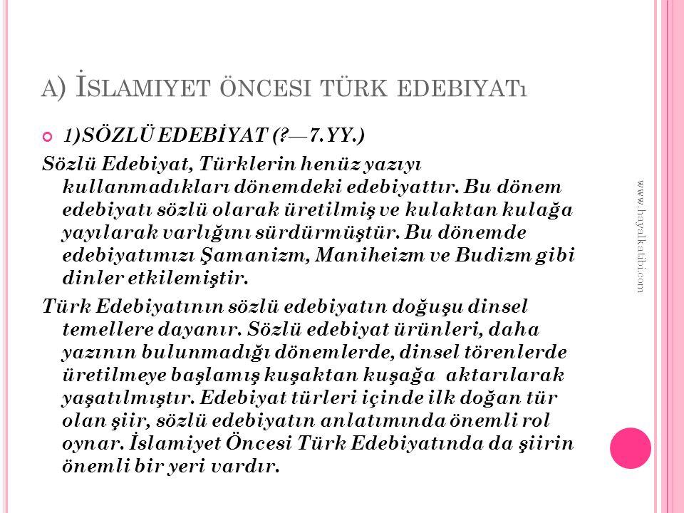 A ) İ SLAMIYET ÖNCESI TÜRK EDEBIYATı 1)SÖZLÜ EDEBİYAT (?—7.YY.) Sözlü Edebiyat, Türklerin henüz yazıyı kullanmadıkları dönemdeki edebiyattır. Bu dönem