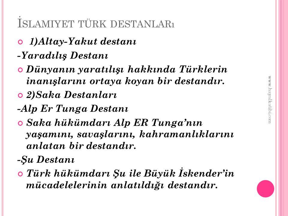 İ SLAMIYET TÜRK DESTANLARı 1)Altay-Yakut destanı -Yaradılış Destanı Dünyanın yaratılışı hakkında Türklerin inanışlarını ortaya koyan bir destandır. 2)
