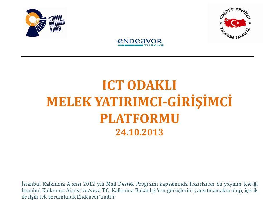 ICT ODAKLI MELEK YATIRIMCI-GİRİŞİMCİ PLATFORMU 24.10.2013 İstanbul Kalkınma Ajansı 2012 yılı Mali Destek Programı kapsamında hazırlanan bu yayının içeriği İstanbul Kalkınma Ajansı ve/veya T.C.