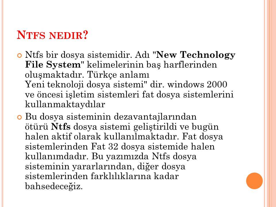 N TFS NEDIR ? Ntfs bir dosya sistemidir. Adı