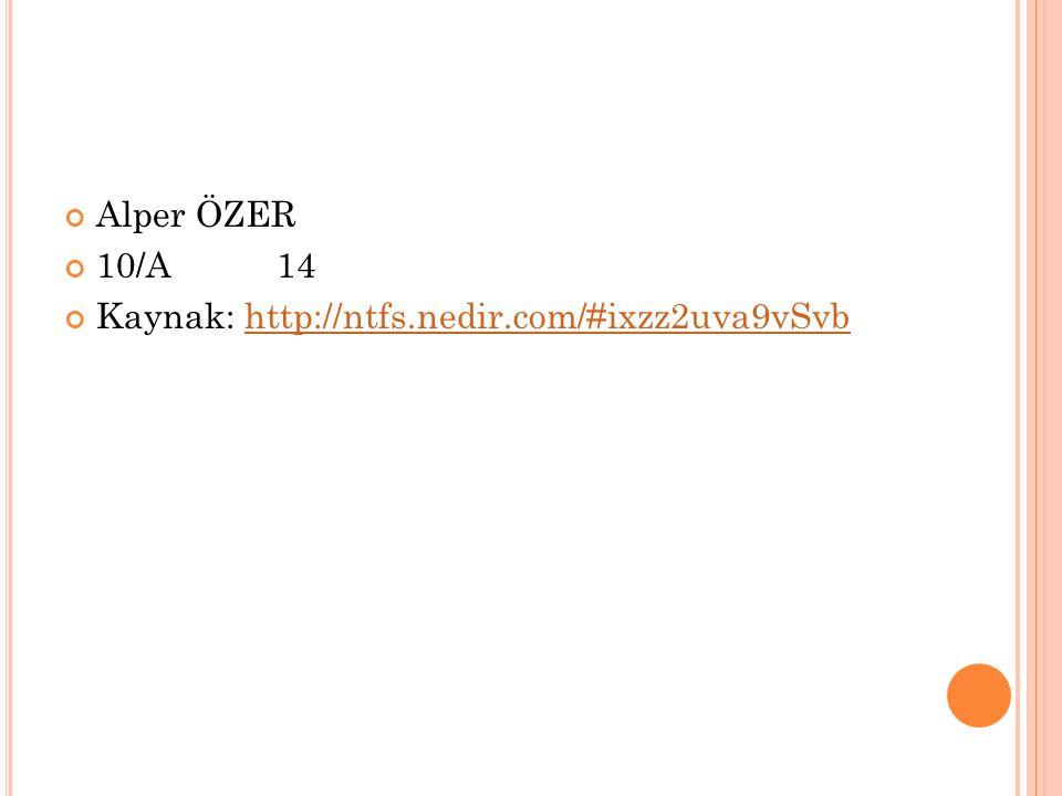 Alper ÖZER 10/A14 Kaynak: http://ntfs.nedir.com/#ixzz2uva9vSvbhttp://ntfs.nedir.com/#ixzz2uva9vSvb