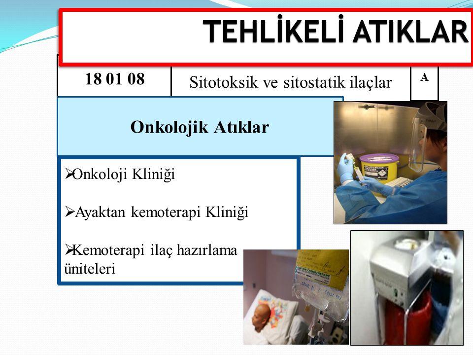  Onkoloji Kliniği  Ayaktan kemoterapi Kliniği  Kemoterapi ilaç hazırlama üniteleri 18 01 08 Sitotoksik ve sitostatik ilaçlar Onkolojik Atıklar A TE