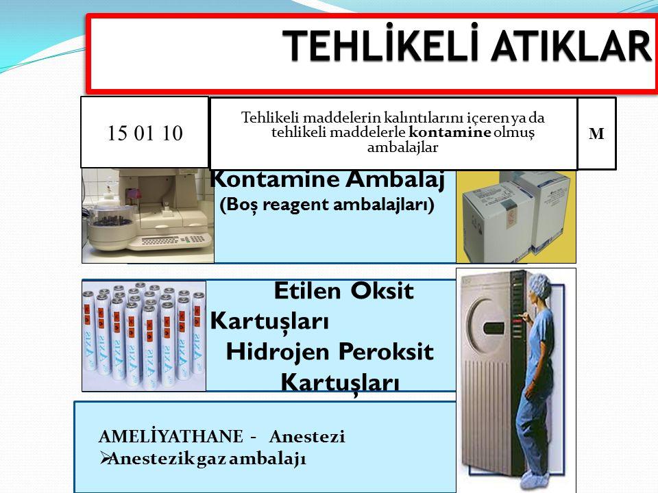 Kontamine Ambalaj (Boş reagent ambalajları) Etilen Oksit Kartuşları Hidrojen Peroksit Kartuşları AMELİYATHANE - Anestezi  Anestezik gaz ambalajı TEHL