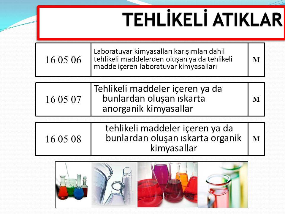 16 05 06 Laboratuvar kimyasalları karışımları dahil tehlikeli maddelerden oluşan ya da tehlikeli madde içeren laboratuvar kimyasalları 16 05 07 Tehlik