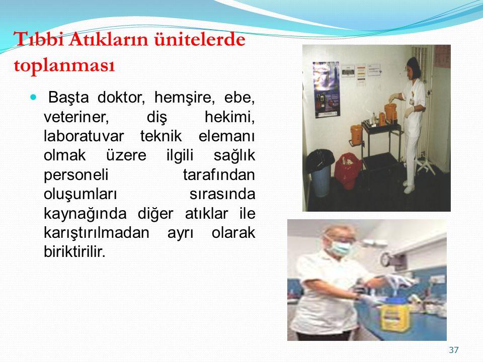 Tıbbi Atıkların ünitelerde toplanması Başta doktor, hemşire, ebe, veteriner, diş hekimi, laboratuvar teknik elemanı olmak üzere ilgili sağlık personel