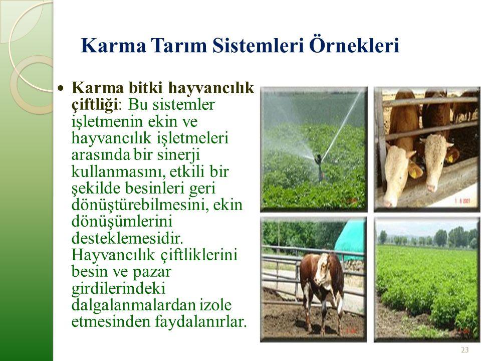 Karma Tarım Sistemleri Örnekleri Karma bitki hayvancılık çiftliği: Bu sistemler işletmenin ekin ve hayvancılık işletmeleri arasında bir sinerji kullanmasını, etkili bir şekilde besinleri geri dönüştürebilmesini, ekin dönüşümlerini desteklemesidir.