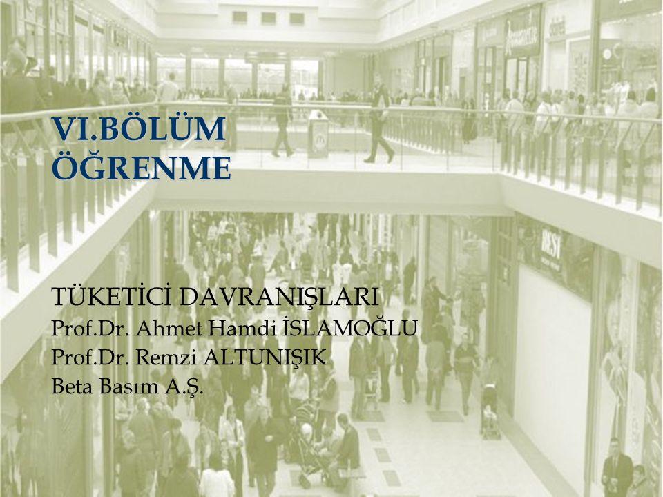 VI.BÖLÜM ÖĞRENME TÜKETİCİ DAVRANIŞLARI Prof.Dr.Ahmet Hamdi İSLAMOĞLU Prof.Dr.
