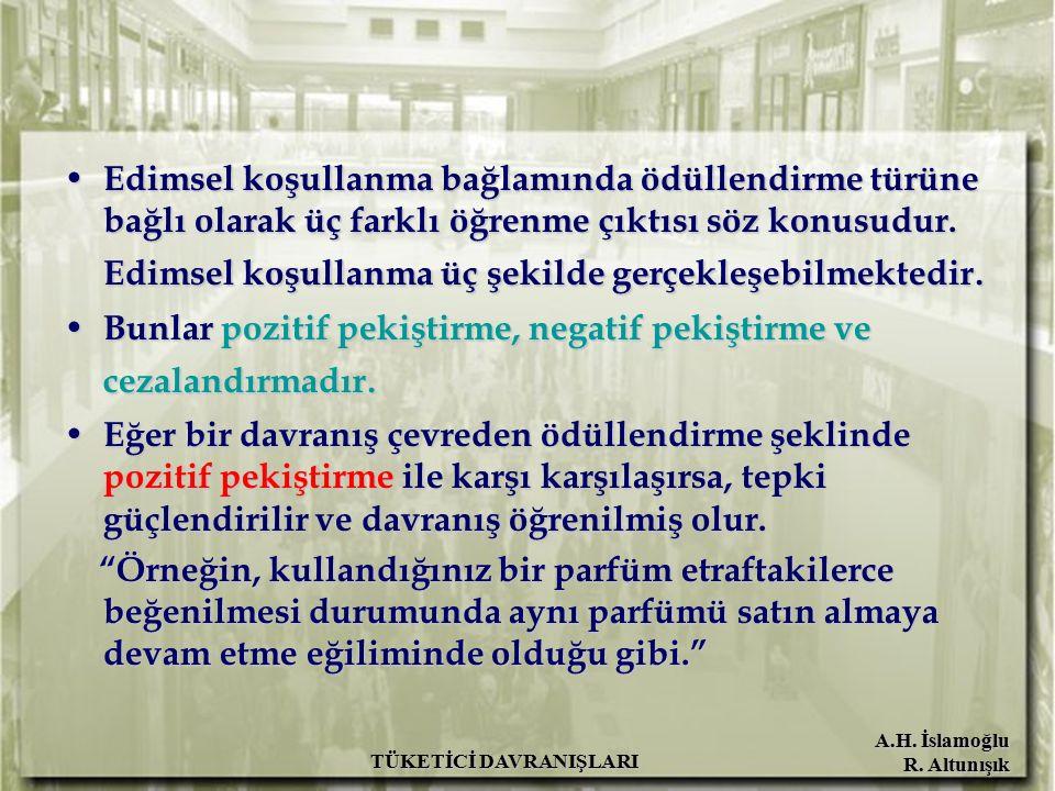 A.H. İslamoğlu R. Altunışık TÜKETİCİ DAVRANIŞLARI Edimsel koşullanma bağlamında ödüllendirme türüne bağlı olarak üç farklı öğrenme çıktısı söz konusud